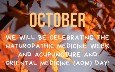 This October, we will celebrate the Naturopathic Medicine Week and Acupuncture and Oriental Medicine (AOM) Day!